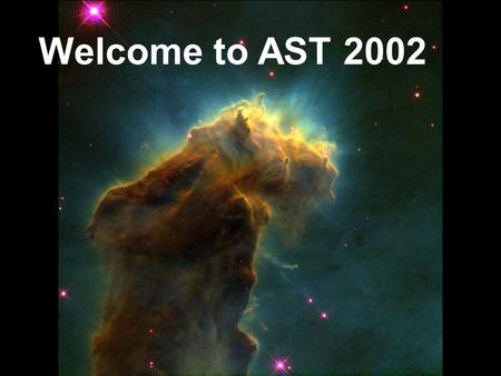 Welcome to AST 2002. I.Hard <strong>class</strong>, but also fun. Lots of resources: a) Attend <strong>class</strong> b) Keep up with lectures, quizzes, online resources c) Office hours.