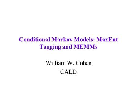 Conditional Markov Models: MaxEnt Tagging and MEMMs