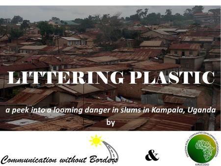 a peek into a looming danger in slums in Kampala, Uganda by