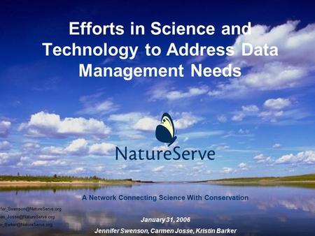 Efforts in Science and Technology to Address Data Management Needs A Network Connecting Science With Conservation January 31, 2006 Jennifer Swenson, Carmen.