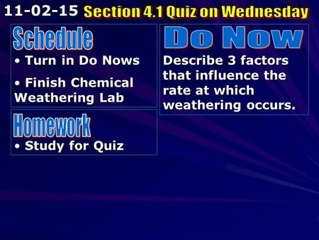 Turn in Do Nows Turn in Do Nows Finish Chemical Weathering Lab Finish Chemical Weathering Lab Describe 3 factors that influence the rate at which weathering.