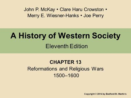 A History of Western Society Eleventh Edition CHAPTER 13 Reformations and Religious Wars 1500–1600 Copyright © 2014 by Bedford/St. Martin's John P. McKay.
