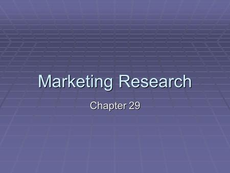 Marketing Research Chapter 29. The Marketing Research Process The five steps that a business follows when conducting marketing research are: Defining.