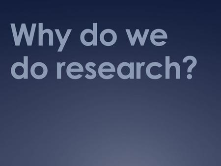 Why do we do research?. The one-on-one interview.