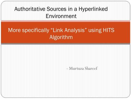 "- Murtuza Shareef Authoritative Sources in a Hyperlinked Environment More specifically ""Link Analysis"" using HITS Algorithm."