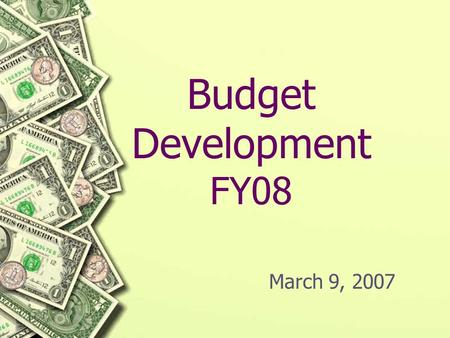 Budget Development FY08 March 9, 2007. BDV Overview Controls and Account Structure FY08 Rollhead 1/11/07 District Control Records Approved Ranges.