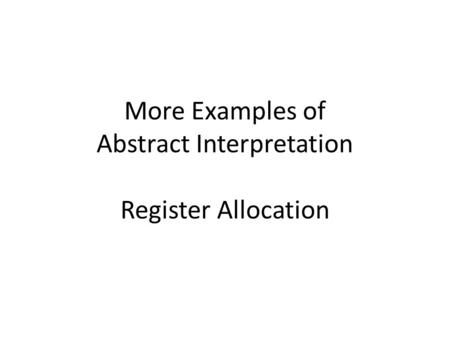 More Examples of Abstract Interpretation Register Allocation.