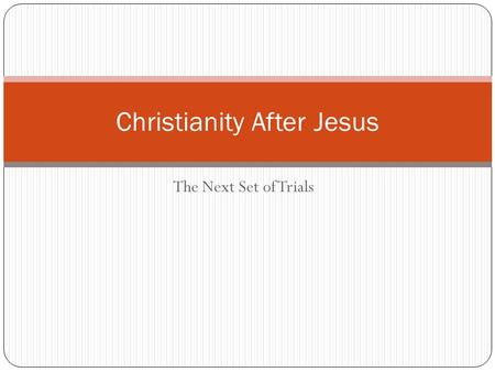 The Next Set of Trials Christianity After Jesus. Peter Fisherman turned Apostle Became first Bishop of Rome (Pope) and leader after Jesus left Told by.