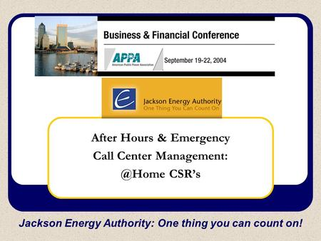 After Hours & Emergency Call Center CSR's Jackson Energy Authority: One thing you can count on!