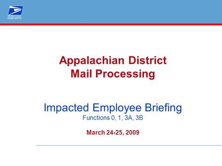 Appalachian District Mail Processing Impacted Employee Briefing Functions 0, 1, 3A, 3B March 24-25, 2009.