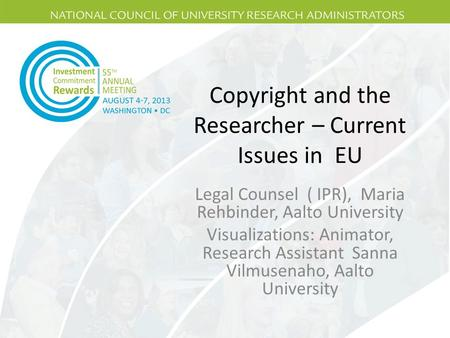 Copyright and the Researcher – Current Issues in EU Legal Counsel ( IPR), Maria Rehbinder, Aalto University Visualizations: Animator, Research Assistant.