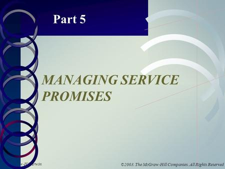 McGraw-Hill/Irwin ©2003. The McGraw-Hill Companies. All Rights Reserved Part 5 MANAGING SERVICE PROMISES.