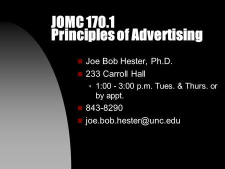 JOMC 170.1 Principles of Advertising n Joe Bob Hester, Ph.D. n 233 Carroll Hall s 1:00 - 3:00 p.m. Tues. & Thurs. or by appt. n 843-8290 n