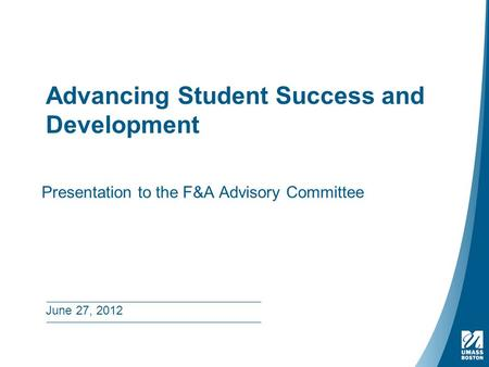Advancing Student Success and Development Presentation to the F&A Advisory Committee June 27, 2012.