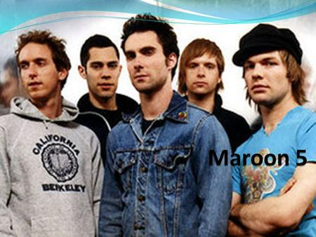 Information Maroon 5 are a American band, that formed in Los Angeles. While in High School, they formed their early band. Kara's flowers, it consisted.