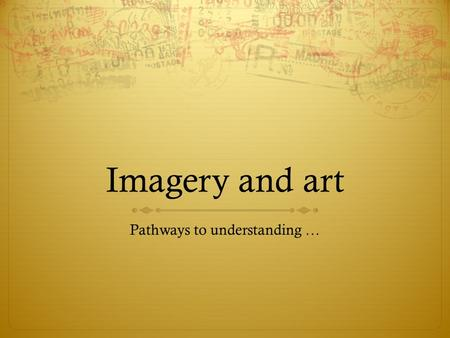Imagery and art Pathways to understanding …. Some common symbols … Symbolism in Everyday Life Our language contains an immense number of symbols whose.