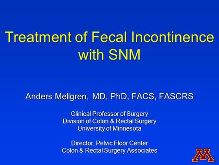 Anders Mellgren, MD, PhD, FACS, FASCRS Clinical Professor of Surgery Division of Colon & Rectal Surgery University of Minnesota Director, Pelvic Floor.