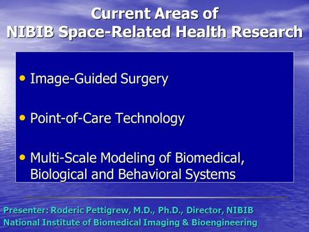 Current Areas of NIBIB Space-Related Health Research Image-Guided Surgery Image-Guided Surgery Point-of-Care Technology Point-of-Care Technology Multi-Scale.