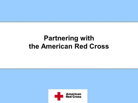 Partnering with the American Red Cross. Who We Are The American Red Cross is a humanitarian organization with a rich tradition of community service. We.