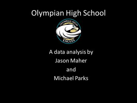 Olympian High School A data analysis by Jason Maher and Michael Parks.