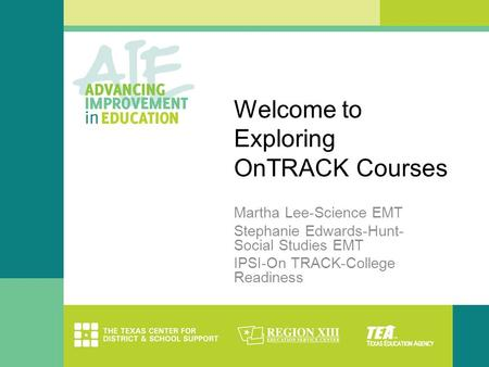 Welcome to Exploring OnTRACK Courses Martha Lee-Science EMT Stephanie Edwards-Hunt- Social Studies EMT IPSI-On TRACK-College Readiness.