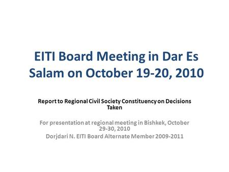 EITI Board Meeting in Dar Es Salam on October 19-20, 2010 Report to Regional Civil Society Constituency on Decisions Taken For presentation at regional.
