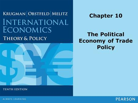 Chapter 10 The Political Economy of Trade Policy.