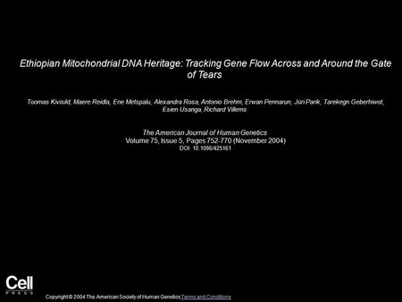 Ethiopian Mitochondrial DNA Heritage: Tracking Gene Flow Across and Around the Gate of Tears Toomas Kivisild, Maere Reidla, Ene Metspalu, Alexandra Rosa,