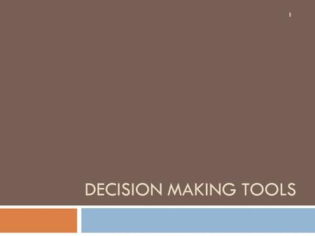 DECISION MAKING TOOLS 1. Elements of Decision Problems 2.