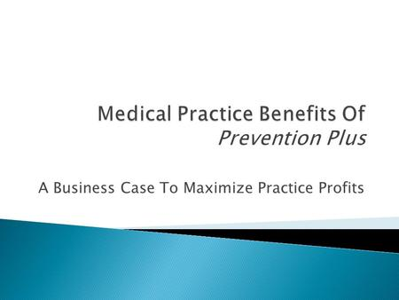 A Business Case To Maximize Practice Profits.  These are established, yet underutilized programs that are integrated and delivered via automated software.