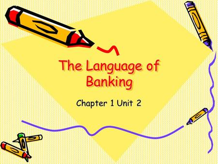 The Language of Banking Chapter 1 Unit 2. The Language of Banking This unit will be covering the most common banking terms and their definitions. The.