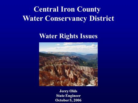 Central Iron County Water Conservancy District Water Rights Issues Jerry Olds State Engineer October 5, 2006.