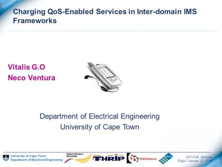 UCT-COE Seminar Page 1 January 23, 2016 Vitalis G.O Neco Ventura Charging QoS-Enabled Services in Inter-domain IMS Frameworks Department of Electrical.