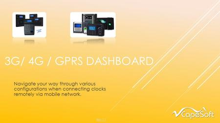 3G/ 4G / GPRS DASHBOARD Navigate your way through various configurations when connecting clocks remotely via mobile network. Rev 1.1.