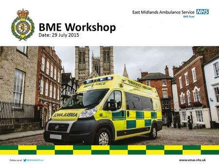 BME Workshop Date: 29 July 2015. Present the EMAS challenges for recruiting individuals from BME backgrounds Gain feedback and learn from the group to.