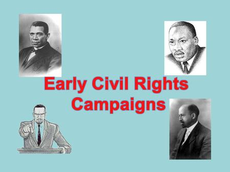 Early Campaigns One of early Civil Rights organisations was the National Association of the Advancement of Coloured People (NAACP) Oldest and largest.