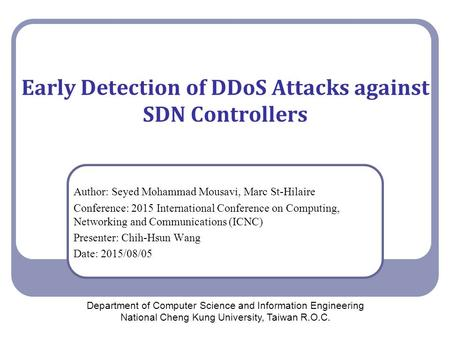 Early Detection of DDoS Attacks against SDN Controllers Author: Seyed Mohammad Mousavi, Marc St-Hilaire Conference: 2015 International Conference on Computing,