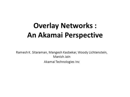 Overlay Networks : An Akamai Perspective
