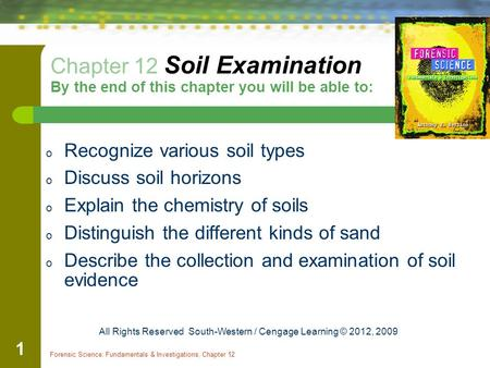 Forensic Science: Fundamentals & Investigations, Chapter 12 1 Chapter 12 Soil Examination By the end of this chapter you will be able to: o Recognize various.