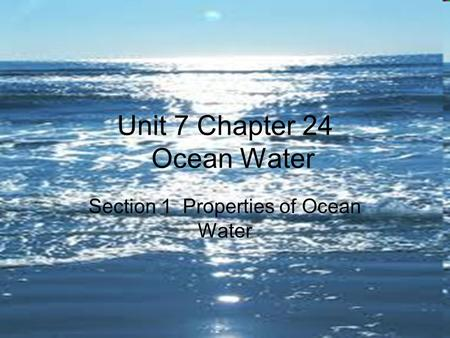 Unit 7 Chapter 24 Ocean Water Section 1 Properties of Ocean Water.