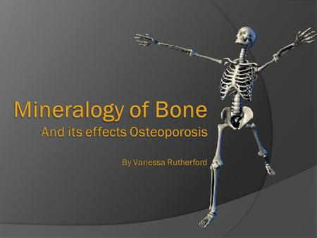Introduction  The body and the environment around it  React to exposure of natural and man-made chemicals  Discussion of  The bones/their mineral.