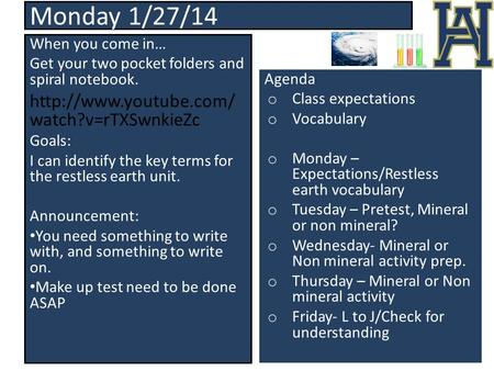 Monday 1/27/14 When you come in… Get your two pocket folders and spiral notebook.  watch?v=rTXSwnkieZc Goals: I can identify the.
