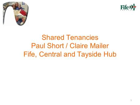 1 Shared Tenancies Paul Short / Claire Mailer Fife, Central and Tayside Hub.
