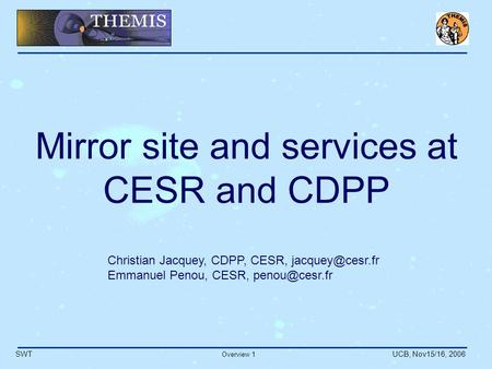 SWT Overview 1 UCB, Nov15/16, 2006 Mirror site and services at CESR and CDPP Christian Jacquey, CDPP, CESR, Emmanuel Penou, CESR,