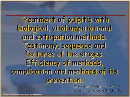 Copyright 2003, Elsevier Science (USA). All rights reserved. Treatment of pulpitis with biological, vital amputational and extirpation methods. Testimony,