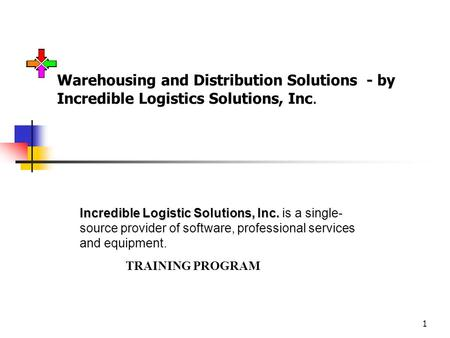 1 Warehousing and Distribution Solutions - by Incredible Logistics Solutions, Inc. Incredible Logistic Solutions, Inc. Incredible Logistic Solutions, Inc.