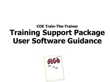 COE Train-The-Trainer Training Support Package User Software Guidance FM 7-100 COE TTT TSP OPFOR.