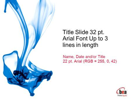 Title Slide 32 pt. Arial Font Up to 3 lines in length Name, Date and/or Title 22 pt. Arial (RGB = 255, 0, 42)