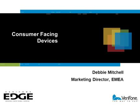 Consumer Facing Devices Debbie Mitchell Marketing Director, EMEA.