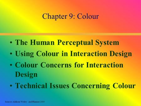 Sources Addison Wesley and Plimmer 2009 The Human Perceptual System Using Colour in Interaction Design Colour Concerns for Interaction Design Technical.